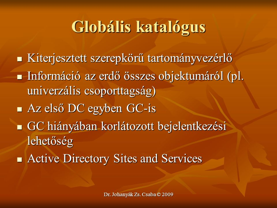Dr. Johanyák Zs. Csaba © 2009 Globális katalógus Kiterjesztett szerepkörű tartományvezérlő Kiterjesztett szerepkörű tartományvezérlő Információ az erd