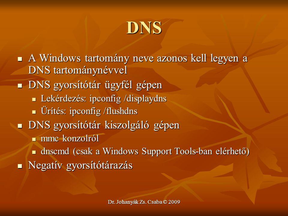 Dr. Johanyák Zs. Csaba © 2009 DNS A Windows tartomány neve azonos kell legyen a DNS tartománynévvel A Windows tartomány neve azonos kell legyen a DNS