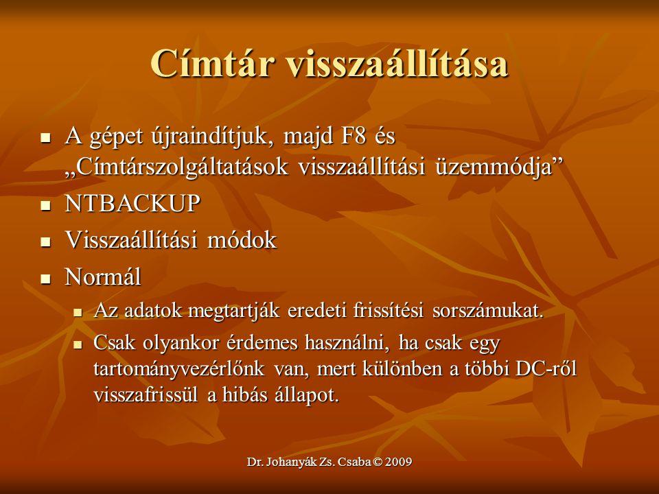 """Dr. Johanyák Zs. Csaba © 2009 Címtár visszaállítása A gépet újraindítjuk, majd F8 és """"Címtárszolgáltatások visszaállítási üzemmódja"""" A gépet újraindít"""