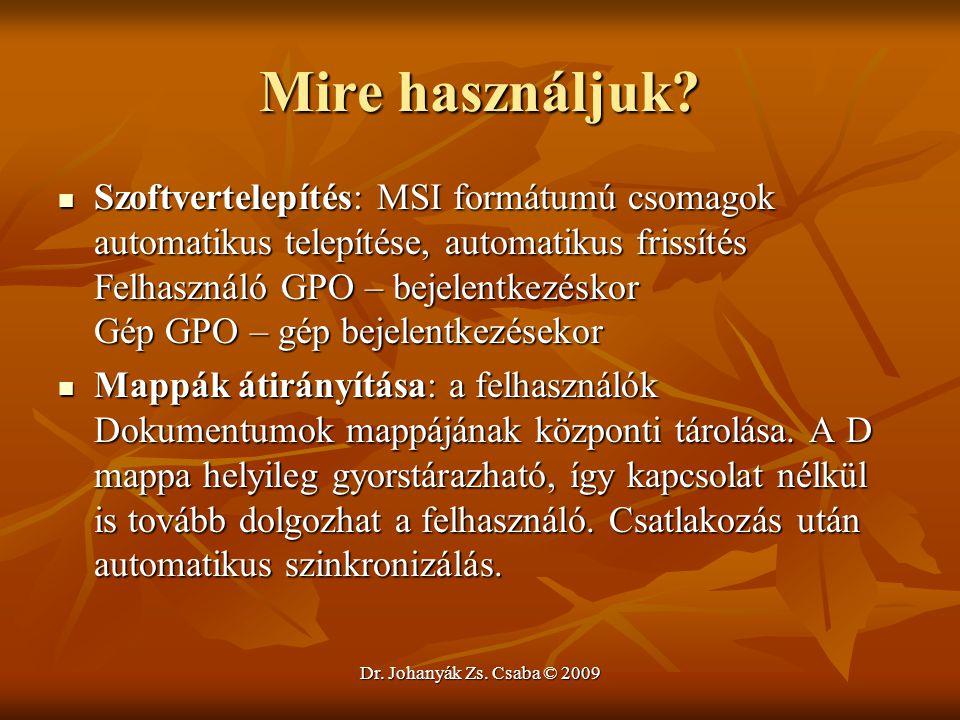 Dr. Johanyák Zs. Csaba © 2009 Mire használjuk? Szoftvertelepítés: MSI formátumú csomagok automatikus telepítése, automatikus frissítés Felhasználó GPO