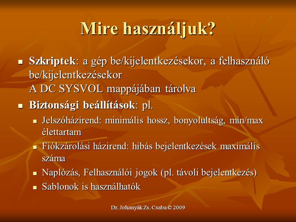 Dr. Johanyák Zs. Csaba © 2009 Mire használjuk? Szkriptek: a gép be/kijelentkezésekor, a felhasználó be/kijelentkezésekor A DC SYSVOL mappájában tárolv
