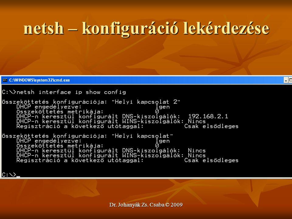 Dr. Johanyák Zs. Csaba © 2009 netsh – konfiguráció lekérdezése