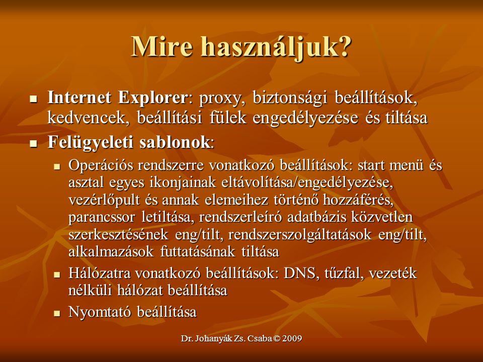 Dr. Johanyák Zs. Csaba © 2009 Mire használjuk? Internet Explorer: proxy, biztonsági beállítások, kedvencek, beállítási fülek engedélyezése és tiltása
