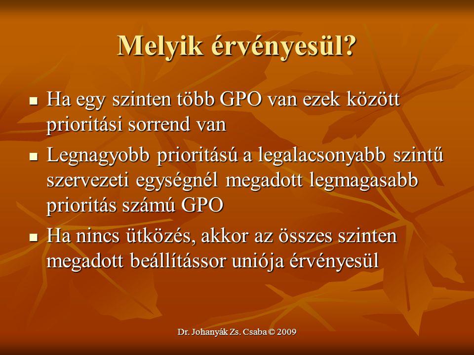 Dr. Johanyák Zs. Csaba © 2009 Melyik érvényesül? Ha egy szinten több GPO van ezek között prioritási sorrend van Ha egy szinten több GPO van ezek közöt