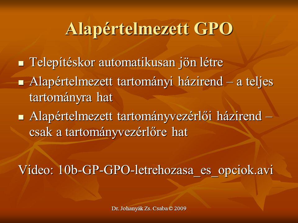 Dr. Johanyák Zs. Csaba © 2009 Alapértelmezett GPO Telepítéskor automatikusan jön létre Telepítéskor automatikusan jön létre Alapértelmezett tartományi