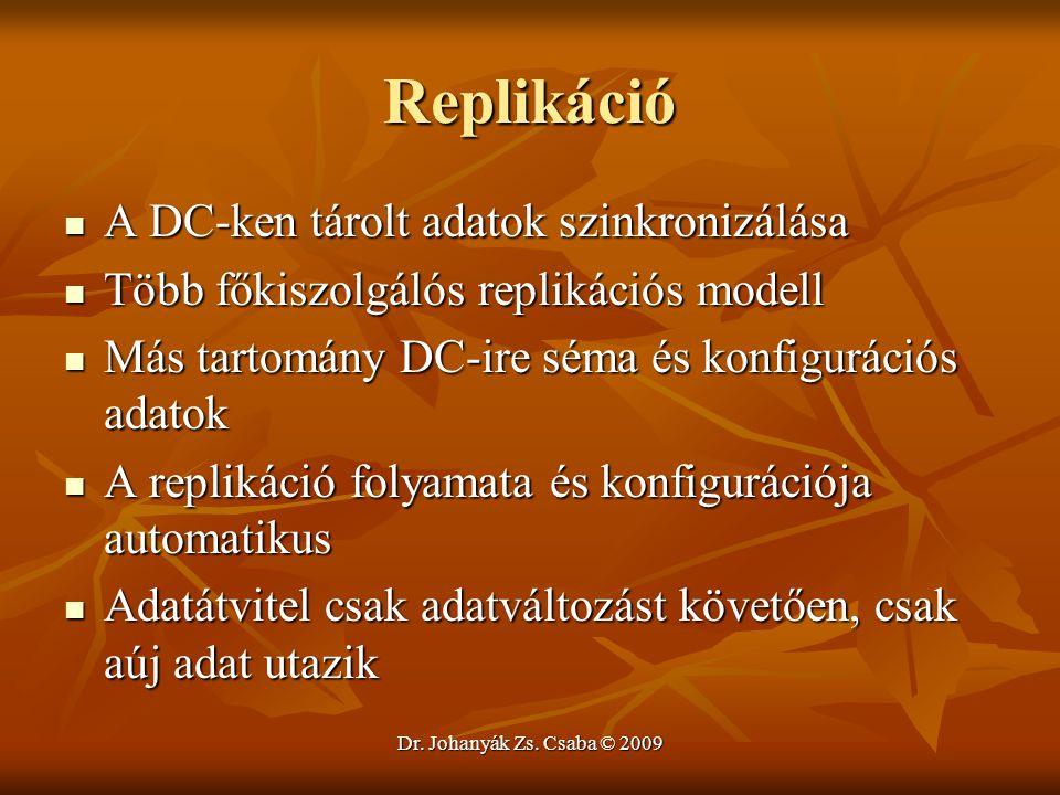 Dr. Johanyák Zs. Csaba © 2009 Replikáció A DC-ken tárolt adatok szinkronizálása A DC-ken tárolt adatok szinkronizálása Több főkiszolgálós replikációs
