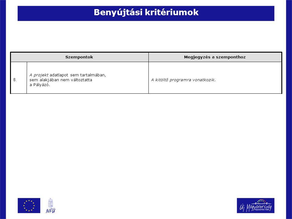 Benyújtási kritériumok A kitöltő programra vonatkozik. A projekt adatlapot sem tartalmában, sem alakjában nem változtatta a Pályázó. 8. Megjegyzés a s