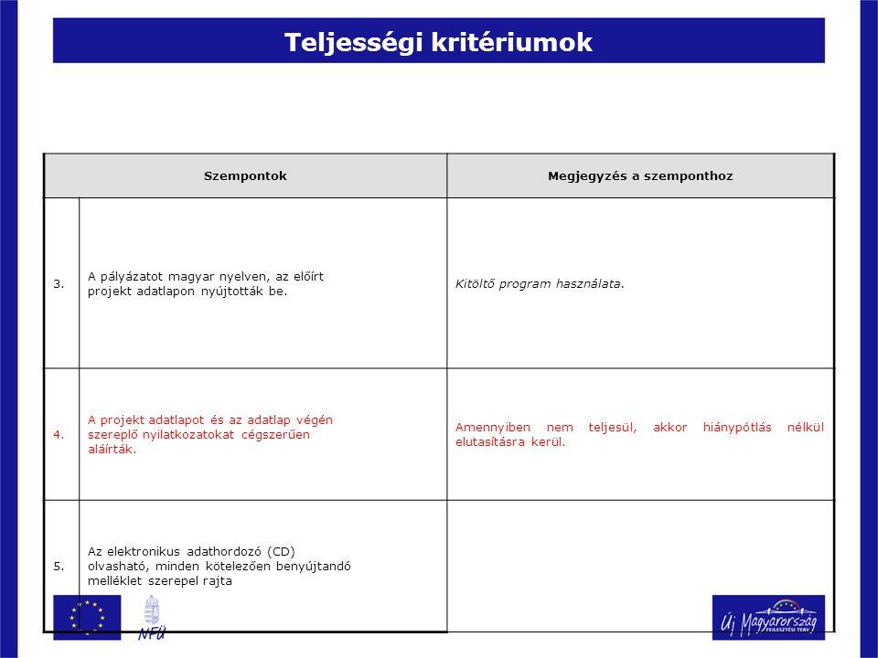 Teljességi kritériumok SzempontokMegjegyzés a szemponthoz 3. A pályázatot magyar nyelven, az előírt projekt adatlapon nyújtották be. Kitöltő program h
