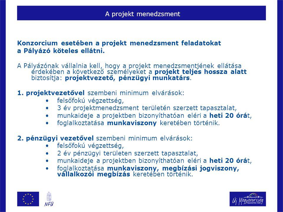 A projekt menedzsment Konzorcium esetében a projekt menedzsment feladatokat a Pályázó köteles ellátni. A Pályázónak vállalnia kell, hogy a projekt men