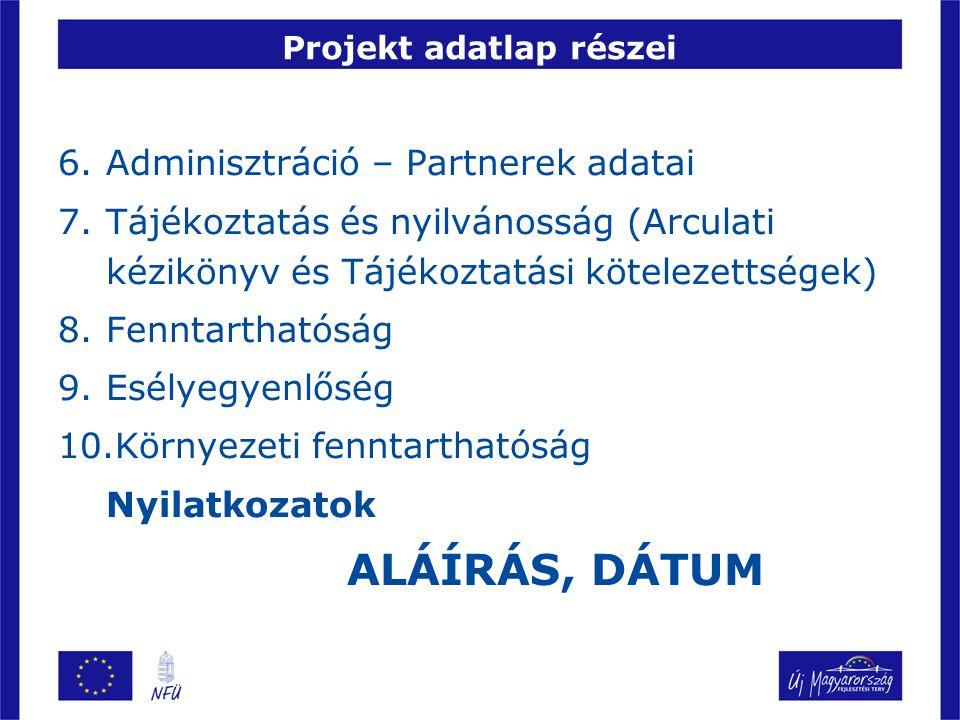 Projekt adatlap részei 6.Adminisztráció – Partnerek adatai 7.Tájékoztatás és nyilvánosság (Arculati kézikönyv és Tájékoztatási kötelezettségek) 8.Fenn