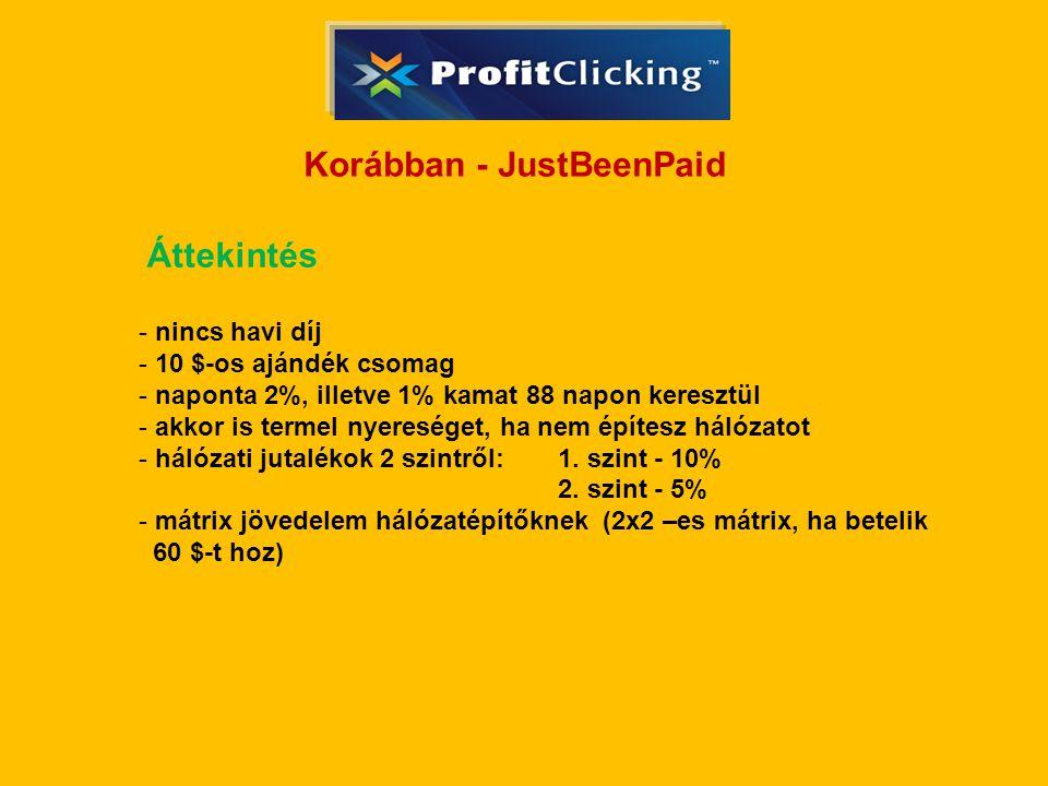 Korábban - JustBeenPaid Áttekintés - nincs havi díj - 10 $-os ajándék csomag - naponta 2%, illetve 1% kamat 88 napon keresztül - akkor is termel nyereséget, ha nem építesz hálózatot - hálózati jutalékok 2 szintről: 1.