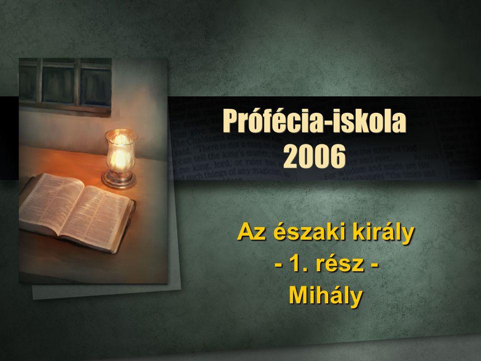 Prófécia-iskola 2006 Az északi király - 1. rész - Mihály Az északi király - 1. rész - Mihály