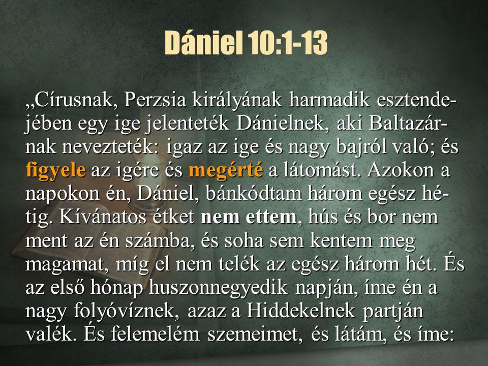 """Dániel 10:1-13 """"Círusnak, Perzsia királyának harmadik esztende- jében egy ige jelenteték Dánielnek, aki Baltazár- nak nevezteték: igaz az ige és nagy"""