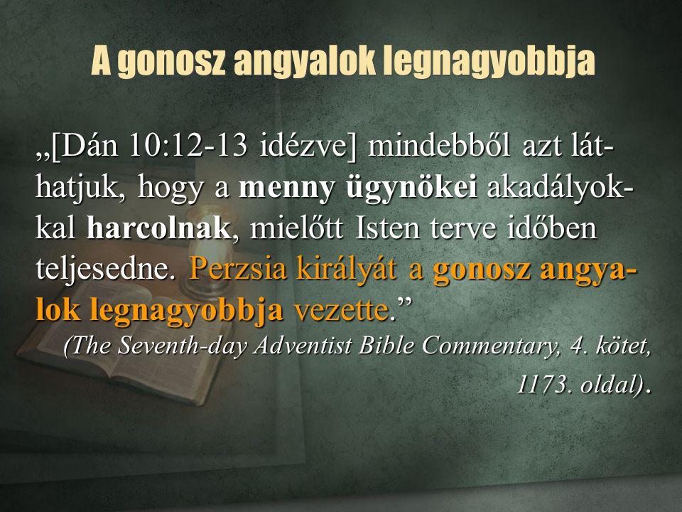 """A gonosz angyalok legnagyobbja """"[Dán 10:12-13 idézve] mindebből azt lát- hatjuk, hogy a menny ügynökei akadályok- kal harcolnak, mielőtt Isten terve i"""