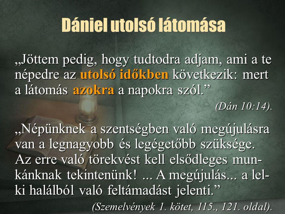 """Dániel utolsó látomása """"Jöttem pedig, hogy tudtodra adjam, ami a te népedre az utolsó időkben következik: mert a látomás azokra a napokra szól."""" (Dán"""