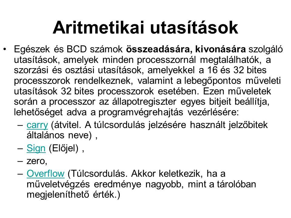 Aritmetikai utasítások Egészek és BCD számok összeadására, kivonására szolgáló utasítások, amelyek minden processzornál megtalálhatók, a szorzási és o