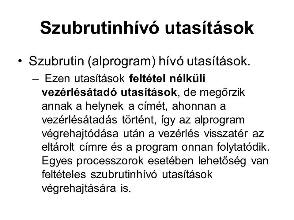 Szubrutinhívó utasítások Szubrutin (alprogram) hívó utasítások. – Ezen utasítások feltétel nélküli vezérlésátadó utasítások, de megőrzik annak a helyn