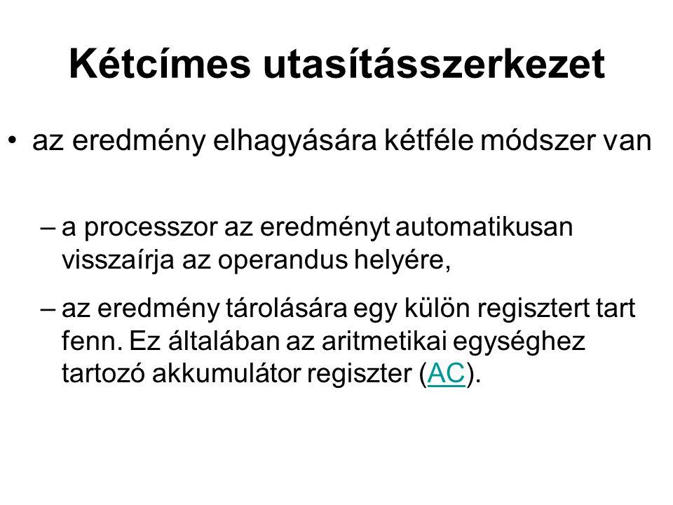 Kétcímes utasításszerkezet az eredmény elhagyására kétféle módszer van –a processzor az eredményt automatikusan visszaírja az operandus helyére, –az e