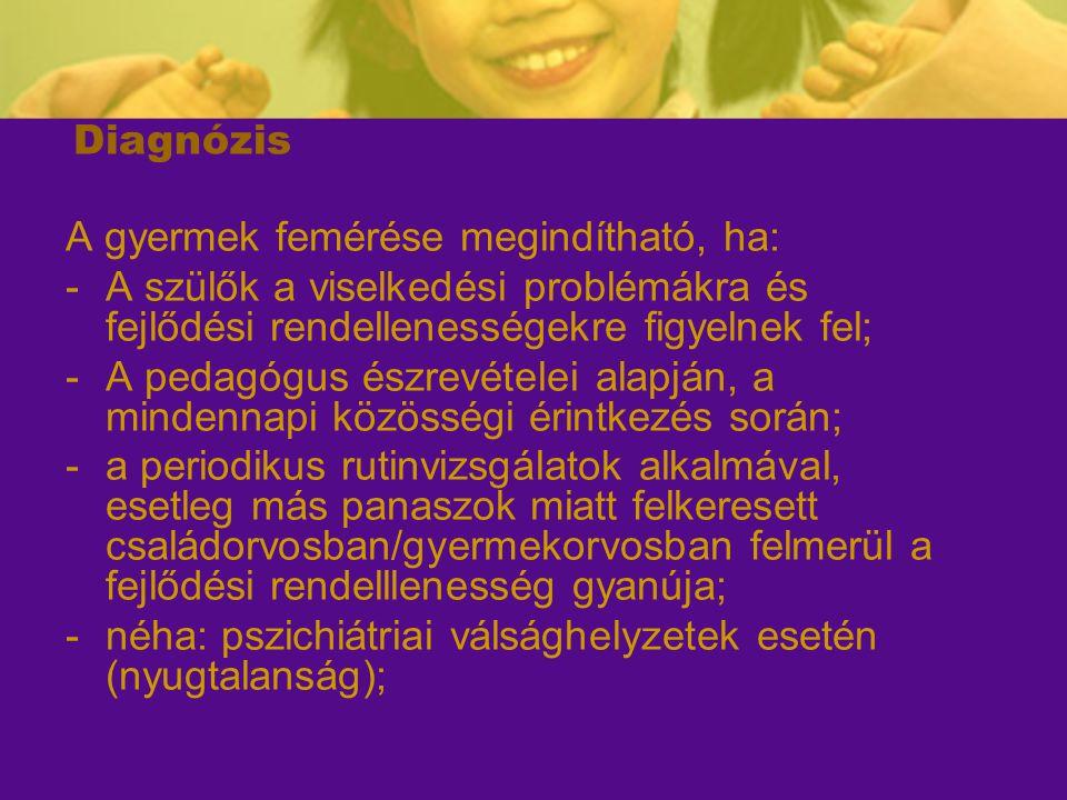 Diagnózis A gyermek femérése megindítható, ha: -A szülők a viselkedési problémákra és fejlődési rendellenességekre figyelnek fel; -A pedagógus észrevé
