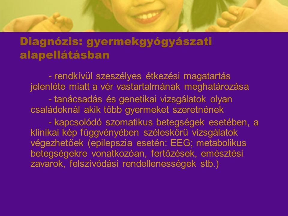 Diagnózis: gyermekgyógyászati alapellátásban - rendkívül szeszélyes étkezési magatartás jelenléte miatt a vér vastartalmának meghatározása - tanácsadá