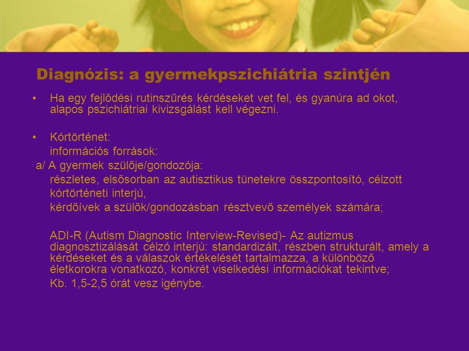 Diagnózis: a gyermekpszichiátria szintjén Ha egy fejlődési rutinszűrés kérdéseket vet fel, és gyanúra ad okot, alapos pszichiátriai kivizsgálást kell