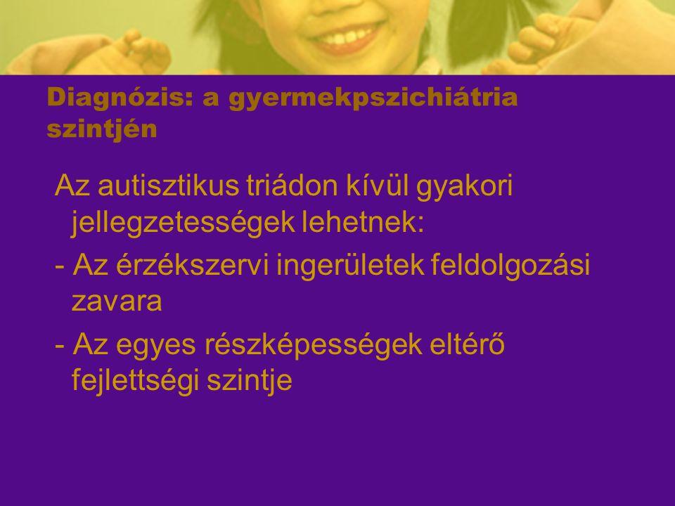Diagnózis: a gyermekpszichiátria szintjén Az autisztikus triádon kívül gyakori jellegzetességek lehetnek: - Az érzékszervi ingerületek feldolgozási za