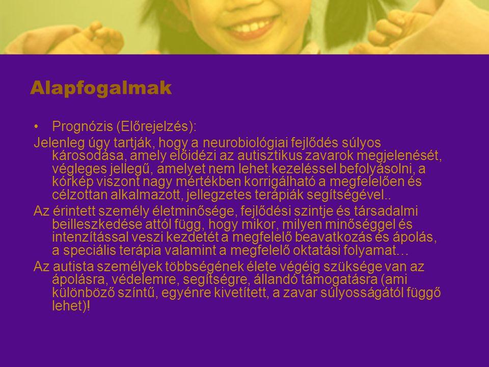 Alapfogalmak Életkori jellgzetesség: -Tipikus esetben, veleszületett rendellenesség -A legújabb klinikai tanulmányok már a gyermekkor első éveiben kiemelnek néhány jellegzetes tünetet (elsősorban szociális tüneteket - Volkmar et al.