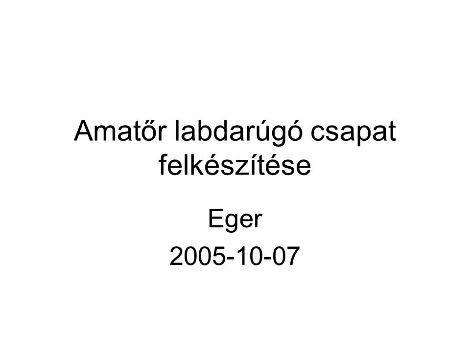 Amatőr labdarúgó csapat felkészítése Eger 2005-10-07