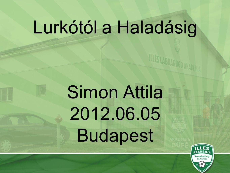 Lurkótól a Haladásig Simon Attila 2012.06.05 Budapest