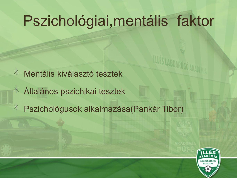 Pszichológiai,mentális faktor Mentális kiválasztó tesztek Általános pszichikai tesztek Pszichológusok alkalmazása(Pankár Tibor)