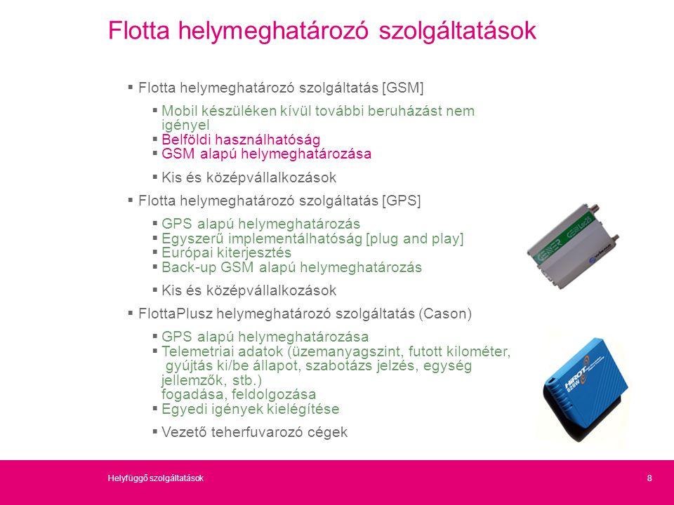 8Helyfüggő szolgáltatások Flotta helymeghatározó szolgáltatások  Flotta helymeghatározó szolgáltatás [GSM]  Mobil készüléken kívül további beruházás