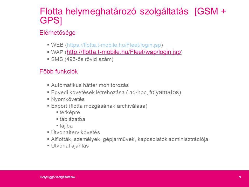 9Helyfüggő szolgáltatások Flotta helymeghatározó szolgáltatás [GSM + GPS] Elérhetősége  WEB (https://flotta.t-mobile.hu/Fleet/login.jsp)https://flott