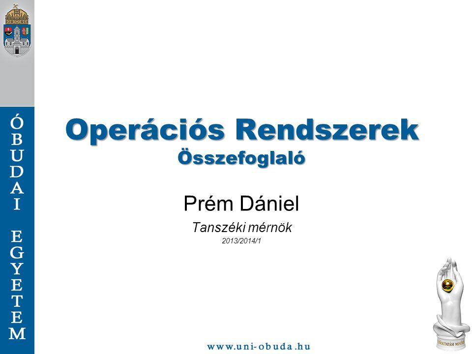 Operációs Rendszerek Összefoglaló Prém Dániel Tanszéki mérnök 2013/2014/1