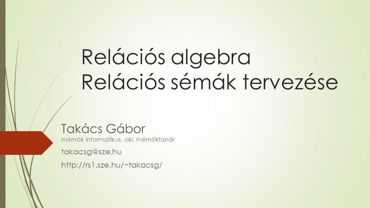 RELÁCIÓS ALGEBRA (RELÁCIÓS ADATMODELL) Ismétlés:  Az adatok relációkban, táblázatokban jelennek meg  Táblázat oszlopai = egyed attribútumai, tulajdonságai  Táblázat sorai = egy konkrét egyed-előfordulás értékei Pl.: Gépjármű relációra
