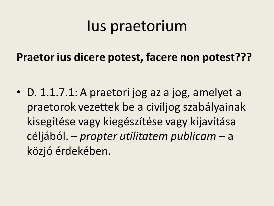 Ius praetorium Praetor ius dicere potest, facere non potest??? D. 1.1.7.1: A praetori jog az a jog, amelyet a praetorok vezettek be a civiljog szabály