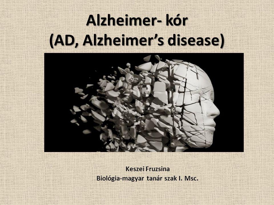 Alzheimer- kór (AD, Alzheimer's disease) Keszei Fruzsina Biológia-magyar tanár szak I. Msc.