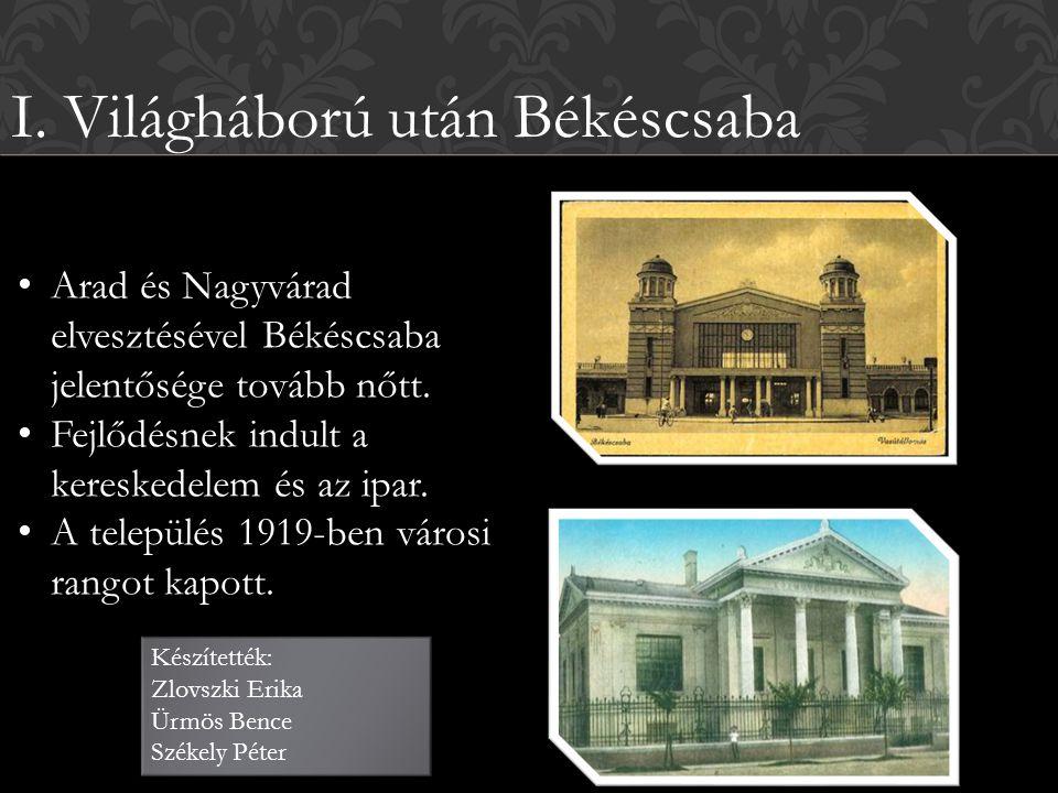 I. Világháború után Békéscsaba Arad és Nagyvárad elvesztésével Békéscsaba jelentősége tovább nőtt. Fejlődésnek indult a kereskedelem és az ipar. A tel