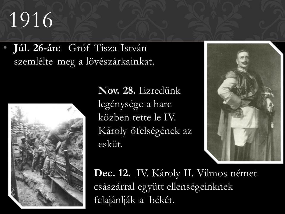 Júl. 26-án: Gróf Tisza István szemlélte meg a lövészárkainkat. 1916 Dec. 12. IV. Károly II. Vilmos német császárral együtt ellenségeinknek felajánlják