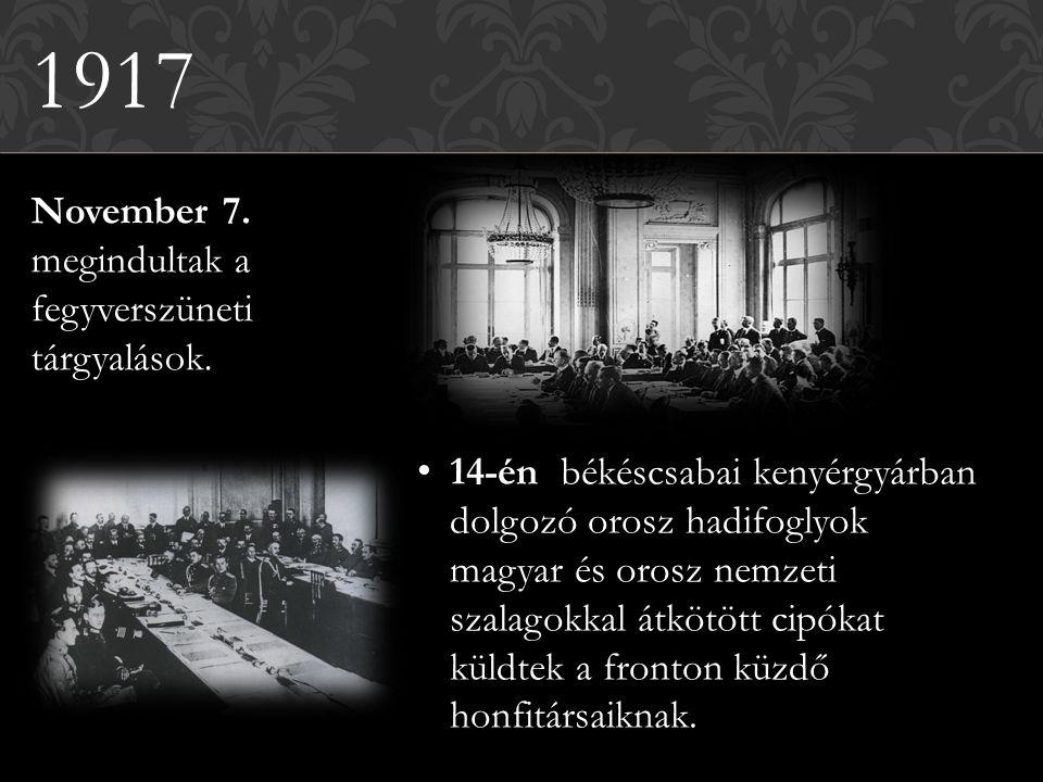 1917 November 7. megindultak a fegyverszüneti tárgyalások. 14-én békéscsabai kenyérgyárban dolgozó orosz hadifoglyok magyar és orosz nemzeti szalagokk