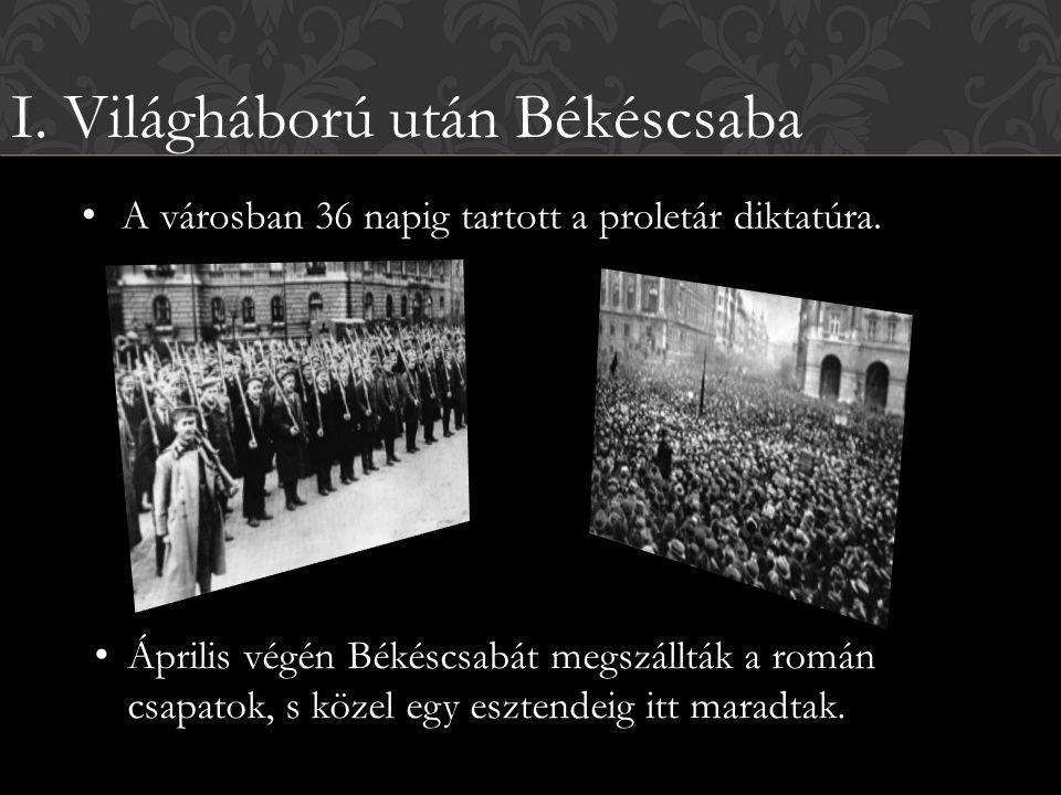 I. Világháború után Békéscsaba Április végén Békéscsabát megszállták a román csapatok, s közel egy esztendeig itt maradtak. A városban 36 napig tartot