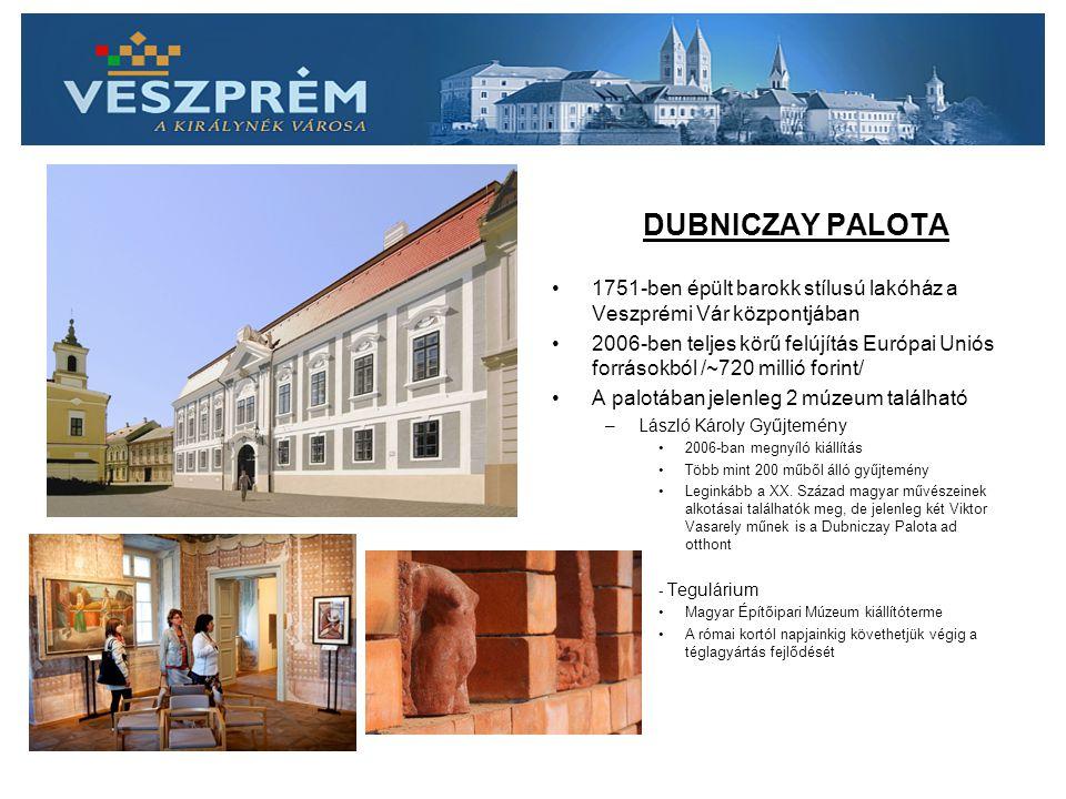 DUBNICZAY PALOTA 1751-ben épült barokk stílusú lakóház a Veszprémi Vár központjában 2006-ben teljes körű felújítás Európai Uniós forrásokból /~720 millió forint/ A palotában jelenleg 2 múzeum található –László Károly Gyűjtemény 2006-ban megnyíló kiállítás Több mint 200 műből álló gyűjtemény Leginkább a XX.