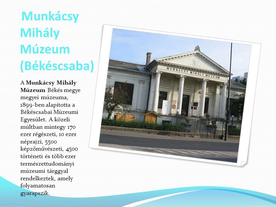 Munkácsy Mihály Múzeum (Békéscsaba) A Munkácsy Mihály Múzeum Békés megye megyei múzeuma, 1899-ben alapította a Békéscsabai Múzeumi Egyesület. A közeli