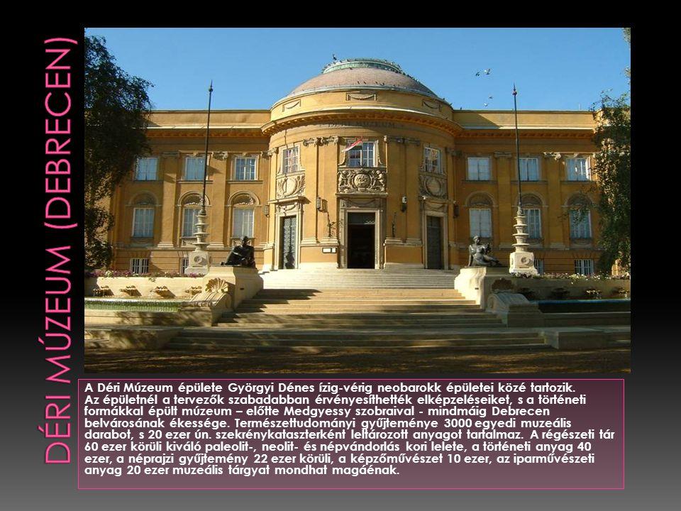 A Déri Múzeum épülete Györgyi Dénes ízig-vérig neobarokk épületei közé tartozik. Az épületnél a tervezők szabadabban érvényesíthették elképzeléseiket,