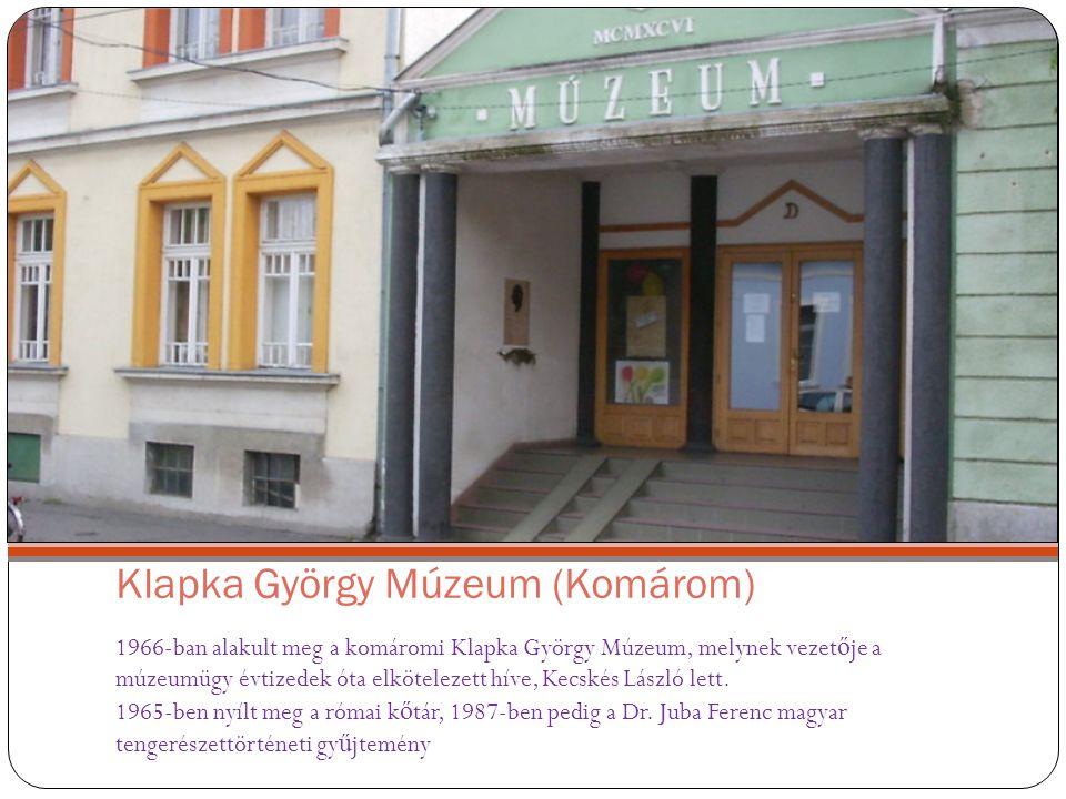 Klapka György Múzeum (Komárom) 1966-ban alakult meg a komáromi Klapka György Múzeum, melynek vezet ő je a múzeumügy évtizedek óta elkötelezett híve, K