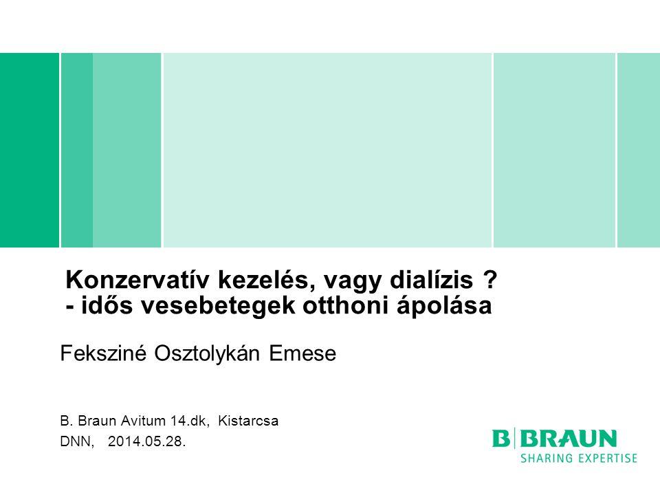 Konzervatív kezelés, vagy dialízis ? - idős vesebetegek otthoni ápolása Feksziné Osztolykán Emese B. Braun Avitum 14.dk, Kistarcsa DNN, 2014.05.28.