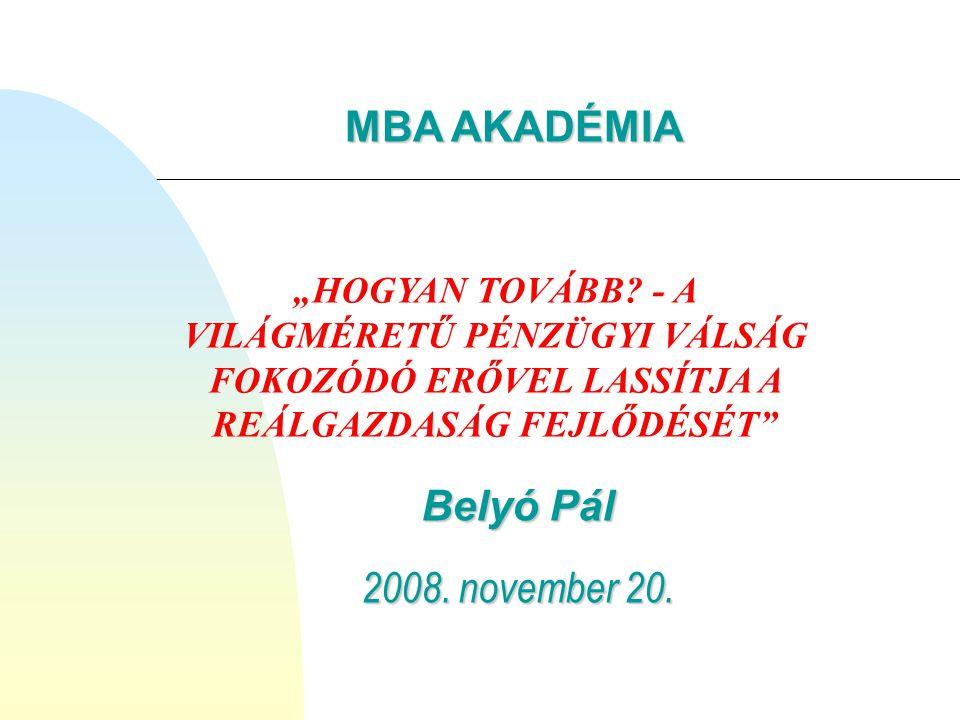 """Belyó Pál 2008.november 20. MBA AKADÉMIA """"HOGYAN TOVÁBB."""