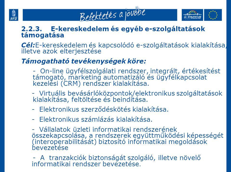 2.2.3. E-kereskedelem és egyéb e-szolgáltatások támogatása Cél:E-kereskedelem és kapcsolódó e-szolgáltatások kialakítása, illetve azok elterjesztése T