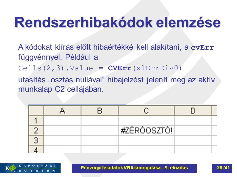 Rendszerhibakódok elemzése A kódokat kiírás előtt hibaértékké kell alakítani, a cvErr függvénnyel. Például a Cells(2,3).Value = CVErr(xlErrDiv0) utasí
