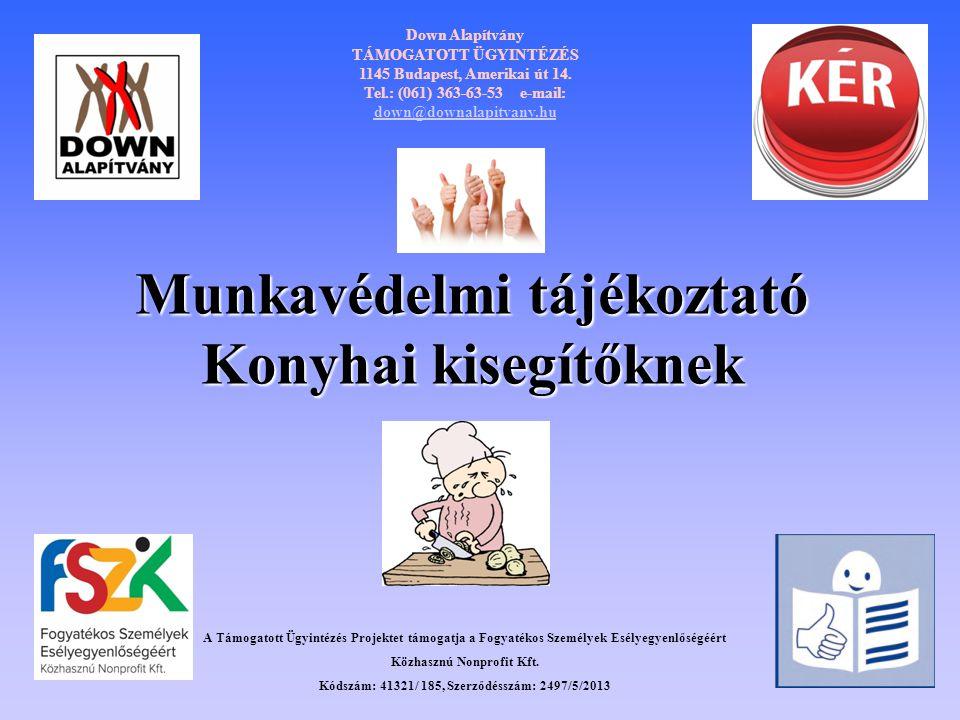 Munkavédelmi tájékoztató Konyhai kisegítőknek Down Alapítvány TÁMOGATOTT ÜGYINTÉZÉS 1145 Budapest, Amerikai út 14. Tel.: (061) 363-63-53 e-mail: down@