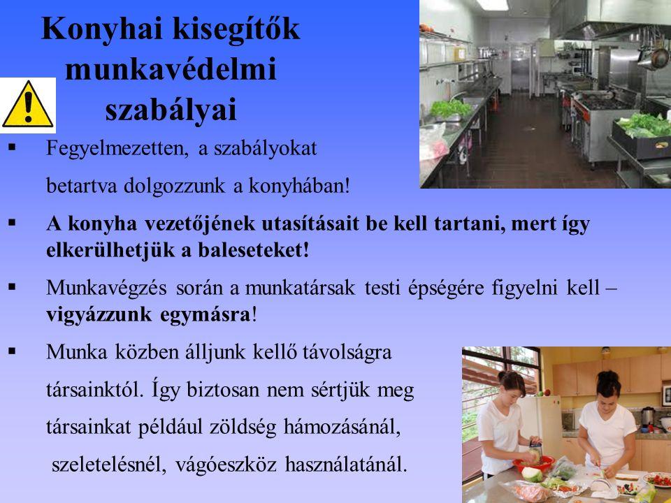 Konyhai kisegítők munkavédelmi szabályai  Fegyelmezetten, a szabályokat betartva dolgozzunk a konyhában!  A konyha vezetőjének utasításait be kell t